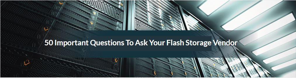 50 Important Questions To Ask Your Flash Storage Vendor